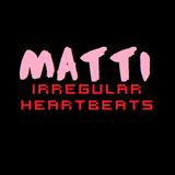 Matti - Irregular Heartbeats 012 (Head Crusher)