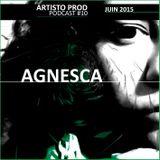 Artisto Prod - Podcast #10 / AGNESCA - Juin 2015