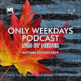 ONLY WEEKDAYS PODCAST #26 (AUTUMN EDITION 2019) [Mixed by Nelver]