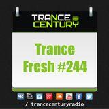 Trance Century Radio - RadioShow #TranceFresh 244