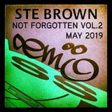 Ste Brown ~ Not Forgotten Old Skool Mix 2 ~ May 2019