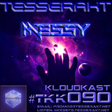 TESSERAKT KLOUDKAST 090 mixed by MESSY
