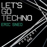 Let's Go Techno Podcast 045 with Eric Sneo