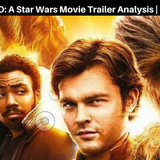 SWC41   Solo: A Star Wars Story Trailer Analysis