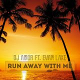 Dj Amor feat Evan Lake - Run Away With Me (Extended Mix)
