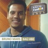 BAÚ DA FUNJOR #80 (BRUNO MARS: Diego Mars)