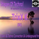 TrixX K - Shapes Of Techno! (22) by TrixX K and Techno Connection UK Underground fm!