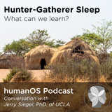 humanOS Podcast - Professor Jerry Siegel, UCLA on Hunter-Gatherer Sleep