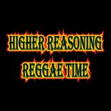 Higher Reasoning Reggae Time 8.20.17