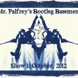 Mr Palfrey's Bootleg Basement: Show #1, October 2012