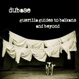 Dubase-Guerilla guide to Balkans and beyond