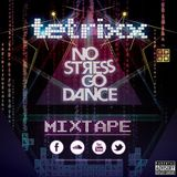 Tetrixx - No Stress Go Dance Mix