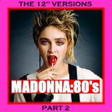 "MADONNA - THE 80'S 12"" VERSIONS PART 2"