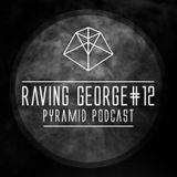 Pyramid Podcast # 12 Raving George