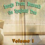 Songs From Beneath the Spaghetti Tree, Volume 1