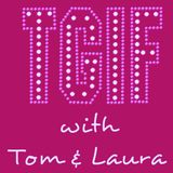 """""""TGIF - with Tom & Laura"""" ~ Episode 103 - THE BEST OF THE 80's (Air Date: 7/28/2017)"""