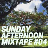 Sunday Afternoon Mixtape #04