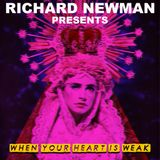 Richard Newman Presents When Your Heart Is Weak