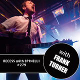 RECESS with SPINELLI #279, Frank Turner