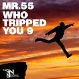 Mr.55 - Who Tripped You 9