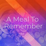 A Meal to Remember | Mike Wenig