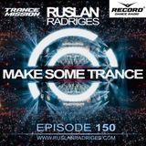 Ruslan Radriges - Make Some Trance 150 (Radio Show)