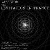 Gazestor - Levitation In Trance #040