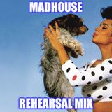 Madhouse Rehearsal Mix