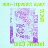 NON-EXPOSURE SPACE #12 with Anatol