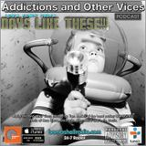 Addictions and Other Vices 379 - Days Like These!!!