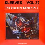 Sleeves Vol 37 - The Steppers Edition Pt 4