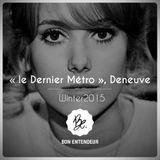 """Bon Entendeur : """"Dernier Métro"""", Deneuve, Winter 2015"""