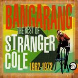 Stranger Cole - Bangarang (The Best Of Stranger Cole 1962-1972)