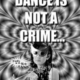 Dance is not a crime...!!!!!! by DJ H.E.W.$