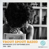 Trout Spout Radio 21st September 2016