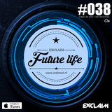 Future Life #038 | Future House | Mixed by Exclaim | Future House