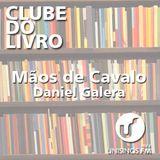 CLUBE DO LIVRO | Mãos de Cavalo | Daniel Galera
