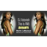 Ashanti | This Is RNB @DJASTONISH