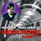 UNDERGROUND MAIN STAGE [Ep. #94] - guest mix: Jamie Lewis