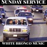 "SUNDAY SERVICE "" WHITE BRONCO MUSIC """