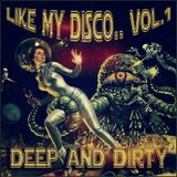 Like My Disco.. Deep and Dirty - Vol.1