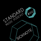 Standard Music Podcast 012 - SICKNOTE