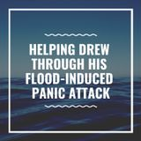 Episode 76: Helping Drew Through His Flood-Induced Panic Attack