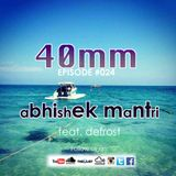 40mm Episode #024 Abhishek Mantri Ft De frost