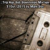 .::Trip Hop~Dub~Downtempo Mixtape 31Out/2015 by Mark Dias