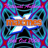 Maximes - National Anthems - 16th October 2004