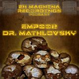 EMP002 ft. Dr. Mathlovsky - Ex Machina Podcast