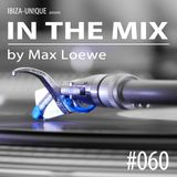 Ibiza-Unique pres. In The Mix #060 by Max Loewe - Deephouse & Progressive House