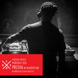 Presha & Blackeye MC - Samurai Music Official Podcast 33