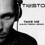 TIESTO - TAKE ME ( MARK FEESH REMIX )